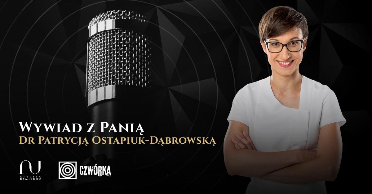 Wywiad z Panią Dr Patrycją Ostapiuk-Dąbrowską